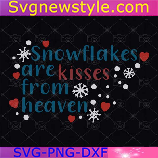 Download Snowflakes Are Kisses From Heaven Svg Snowflake Svg Christmas Svg Christmas Sign Svg Svg Files For Cricut Silhouette Files Svg New Style